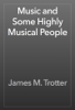 James M. Trotter - Music and Some Highly Musical People 앨범 사진