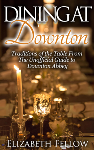 Dining at Downton: Traditions of the Table and Delicious Recipes From The Unofficial Guide to Downton Abbey Copertina del libro