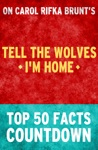 Tell The Wolves Im Home - Top 50 Facts Countdown