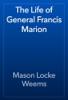 Mason Locke Weems - The Life of General Francis Marion artwork