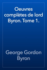OEUVRES COMPLèTES DE LORD BYRON. TOME 1.