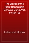 The Works Of The Right Honourable Edmund Burke Vol 07 Of 12