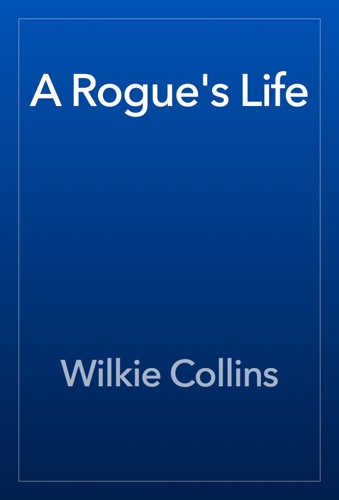 Wilkie Collins - A Rogue's Life