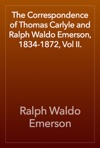 The Correspondence Of Thomas Carlyle And Ralph Waldo Emerson 1834-1872 Vol II