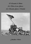 I Riassunti di Storia - La Storia di una Guerra: La Seconda Guerra Mondiale