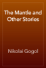 Nikolai Gogol - The Mantle and Other Stories artwork
