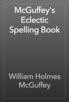McGuffeys Eclectic Spelling Book