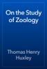 Thomas Henry Huxley - On the Study of Zoology artwork