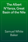 The Albert NYanza Great Basin Of The Nile