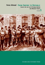 FROM EMPIRE TO REPUBLIC - ESSAYS ON THE LATE OTTOMAN EMPIRE AND MODERN TURKEY - VOLUME 1