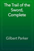 The Trail of the Sword, Complete