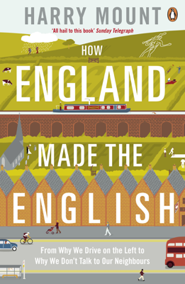 Harry Mount - How England Made the English book
