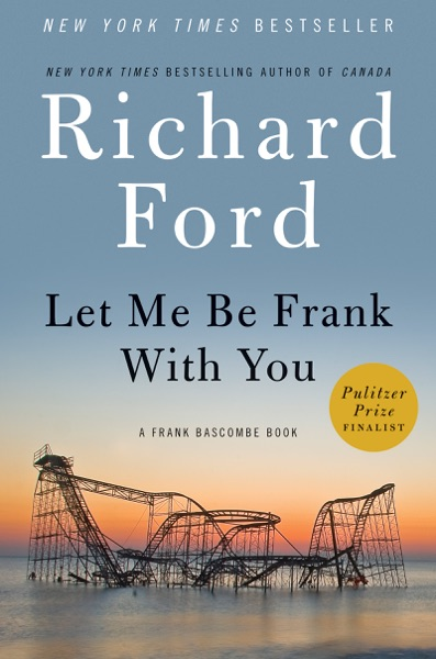 Let Me Be Frank With You - Richard Ford book cover
