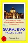 Sarajevo Bosnia  Herzegovina Travel Guide - Sightseeing Hotel Restaurant  Shopping Highlights Illustrated