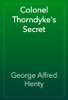 George Alfred Henty - Colonel Thorndyke's Secret artwork