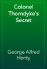 George Alfred Henty - Colonel Thorndyke's Secret artwork