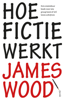 James Wood - Hoe fictie werkt artwork