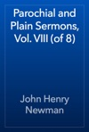Parochial And Plain Sermons Vol VIII Of 8