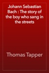 Johann Sebastian Bach  The Story Of The Boy Who Sang In The Streets