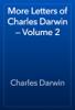 Charles Darwin - More Letters of Charles Darwin — Volume 2 artwork