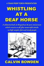 Whistling at a Deaf Horse: A Whimsical Look at Things From the Past and Present Which Concern Us All