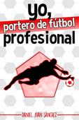 Yo, portero de fútbol profesional Book Cover