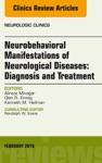 Neurobehavioral Manifestations Of Neurological Diseases Diagnosis  Treatment An Issue Of Neurologic Clinics