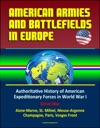 American Armies And Battlefields In Europe Authoritative History Of American Expeditionary Forces In World War I Great War - Aisne-Marne St Mihiel Meuse-Argonne Champagne Paris Vosges Front