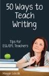 Fifty Ways To Teach Writing Tips For ESLEFL Teachers