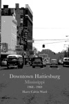 Downtown Hattiesburg Mississippi 1968-1969