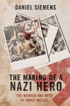 The Making Of A Nazi Hero The Murder And Myth Of Horst Wessel