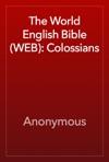The World English Bible WEB Colossians