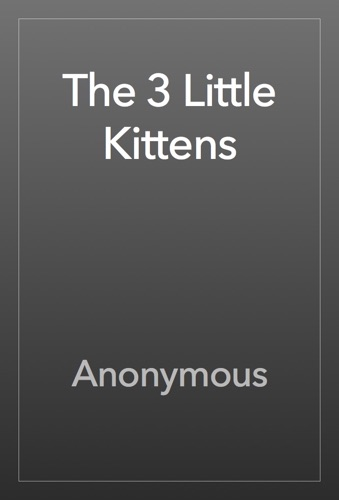 Anonymous - The 3 Little Kittens
