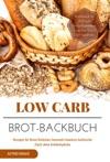Low Carb Brot-Backbuch Rezepte Fr Brote Brtchen Semmeln Gewrze Aufstriche Fast Ohne Kohlenhydrate Brotrezepte Fr Anfnger Kohlenhydratarm Weizenfrei Backen  Dit Abnehmen