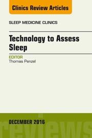 Technology To Assess Sleep An Issue Of Sleep Medicine Clinics E Book