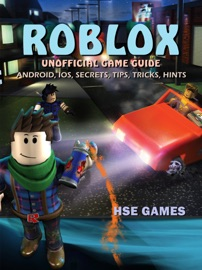 Roblox Unofficial Game Guide Android, iOS, Secrets, Tips, Tricks, Hints - HSE Games