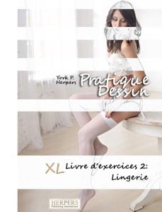 Pratique Dessin - XL Livre d'exercices 2: Lingerie