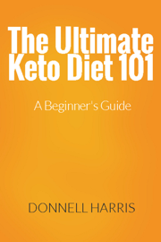 The Ultimate Keto Diet 101: A Beginner's Guide book
