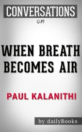 WHEN BREATH BECOMES AIR: A NOVEL BY PAUL KALANITHI  CONVERSATION STARTERS