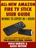 All-New Amazon Fire TV Stick User Guide: Newbie To Expert In 1 Hour!