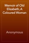 Memoir Of Old Elizabeth A Coloured Woman