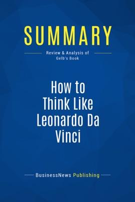Summary: How to Think Like Leonardo Da Vinci
