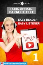 Learn German - Parallel Text : Easy Reader - Easy Listener : Audio Enhanced EBook No. 1
