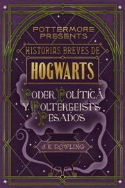 Historias breves de Hogwarts: poder, política y poltergeists pesados PDF Download