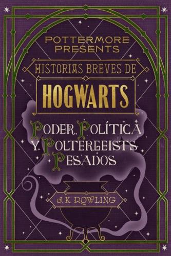 J.K. Rowling - Historias breves de Hogwarts: poder, política y poltergeists pesados