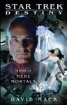 Star Trek Destiny Book II Mere Mortals