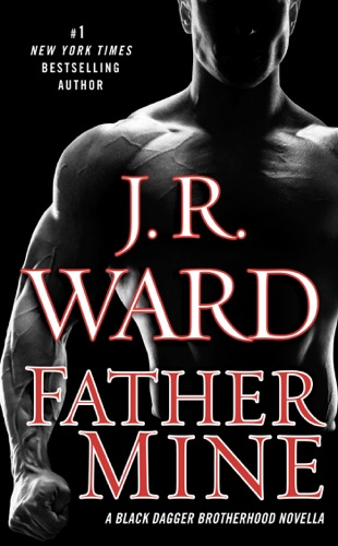 J.R. Ward - Father Mine: Zsadist and Bella's Story