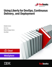 Using Liberty for DevOps, Continuous Delivery, and Deployment - IBM Redbooks