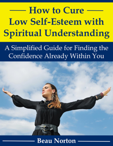 How to Cure Low Self-Esteem with Spiritual Understanding: A Simplified Guide for Finding the Confidence Already Within You Book Review