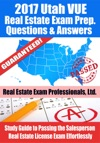2017 Utah VUE Real Estate Exam Prep Questions Answers  Explanations Study Guide To Passing The Salesperson Real Estate License Exam Effortlessly